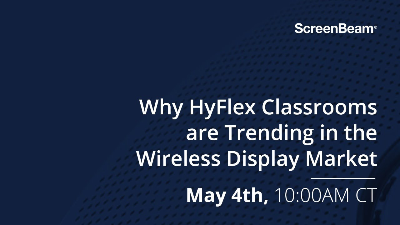 Why HyFlex Classrooms are Trending in the Wireless Display Market